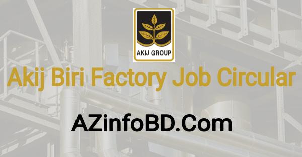 Akij Biri Factory Limited Job Circular