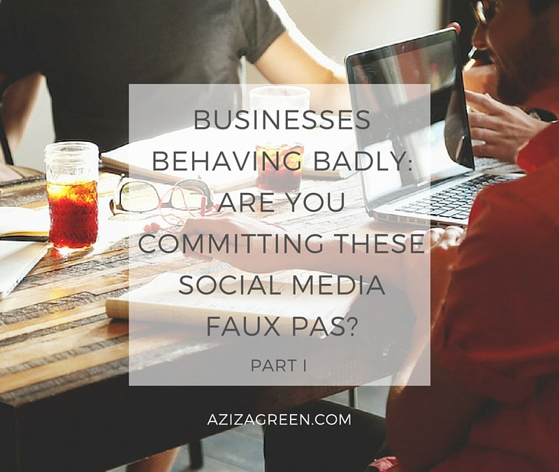 Businesses behaving badly: Are you committing these social media faux pas? Part I