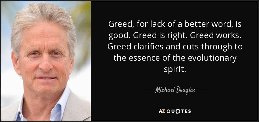 Michael Douglas Quote: Greed, For Lack Of A Better Word