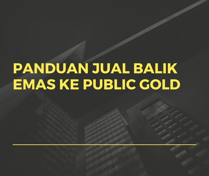 Panduan jual balik emas ke Public Gold