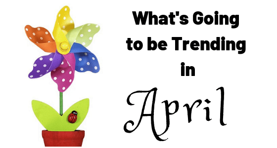 What's Trending in April?