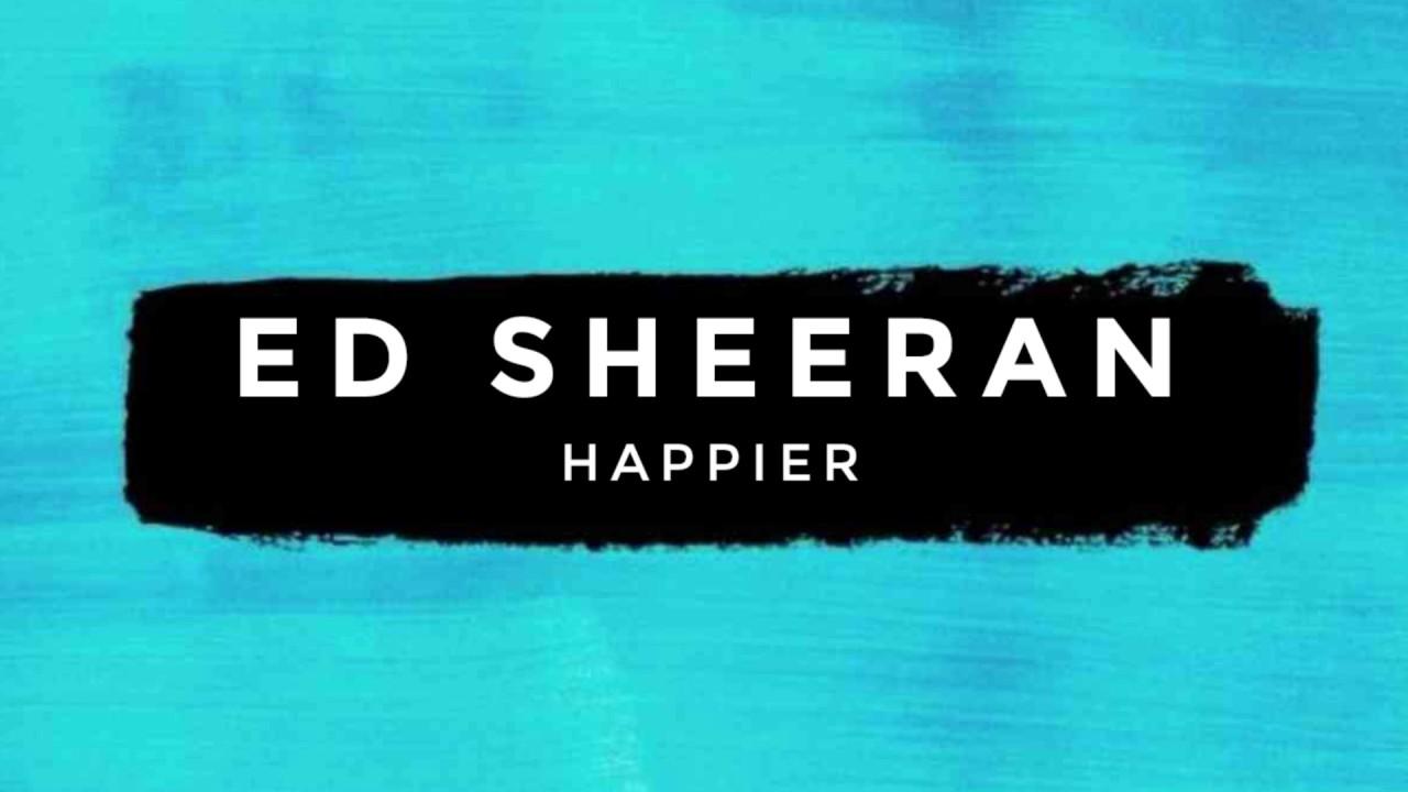Happier Lyrics by Ed Sheeran. Happier is a English song sung by American singer Ed Sheeran. This song is also searched as Happier Ed Sheeran lyrics. Here is the Lyrics of happier by Ed Sheeran.