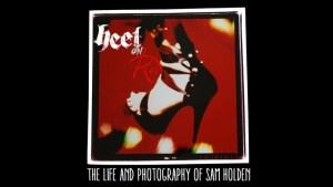 Heel on Red, The Life and Photography of Sam Holden