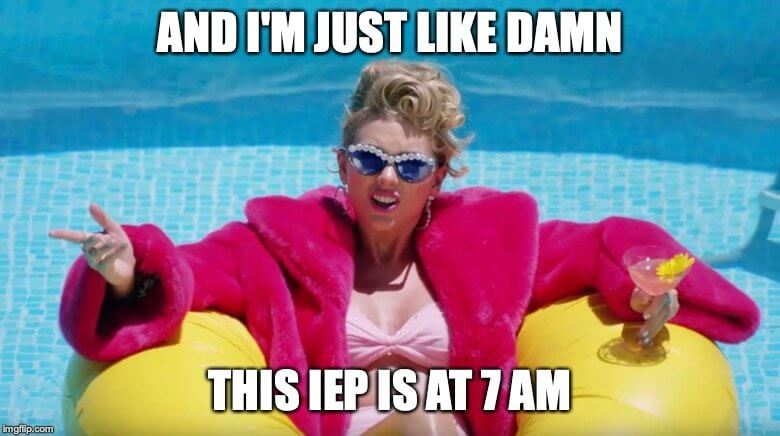 And I'm just like damn - this IEP is at 7 AM