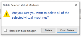 Machine generated alternative text: Delete Selected Virtual Machines  Are you sure you want to delete all of the  selected virtual machines?  x  [3 Please don't ask me again  Del  Don't Delete