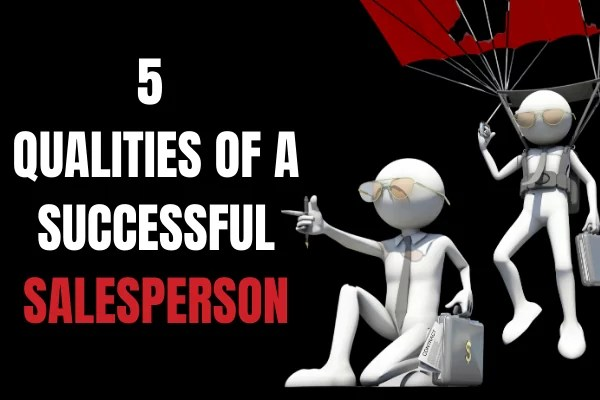 5 QUALITIES OF A SUCCESSFUL SALESPERSON