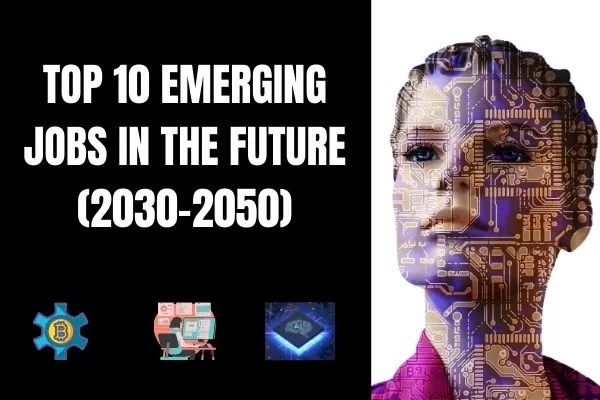 TOP 10 EMERGING JOBS IN THE FUTURE (2030-2050)