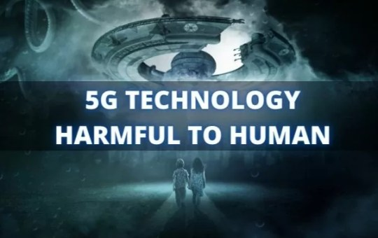 5G TECHNOLOGY HARMFUL TO HUMAN