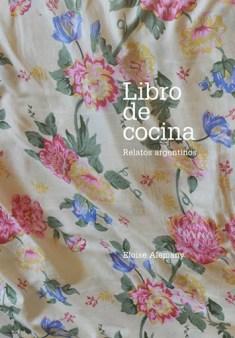 Libro de cocina, Relatos argentinos (Eloise Alemany, 2009). Foto