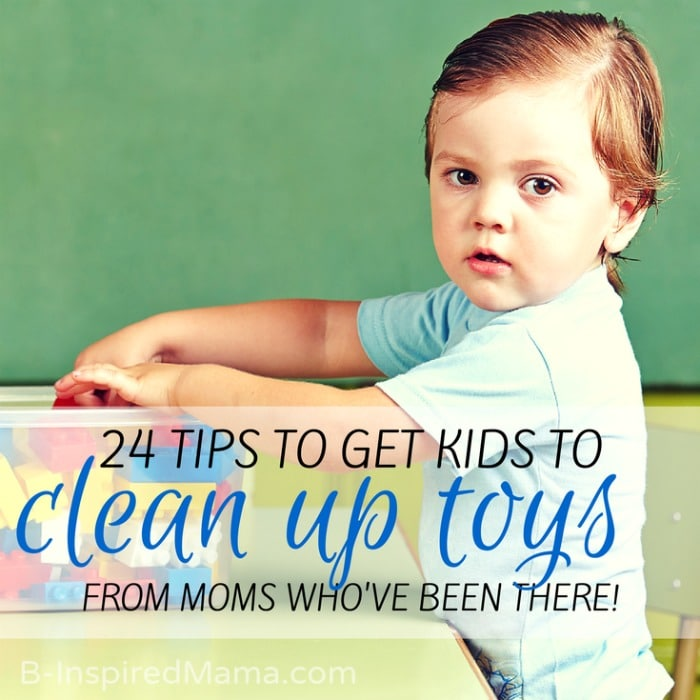 24 Tips to Get Kids to Clean Up Toys - From Moms Who've Been There at B-Inspired Mama