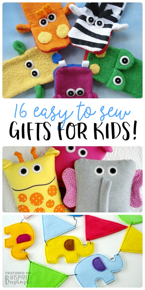 16 Easy to Sew Gifts for Kids