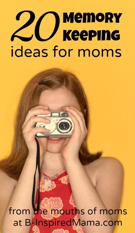 20 Memory Keeping Ideas for Moms [From the Mouths of Moms] at B-Inspired Mama