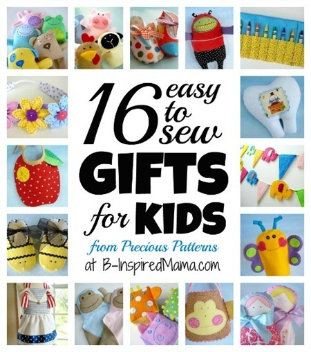 Use Precious Patterns to Sew Gifts for Kids at B-Inspired Mama
