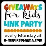 Giveaways for Kids Monday at B-Inspired Mama