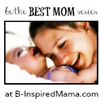 Be the Best Mom Series on B-Inspired Mama
