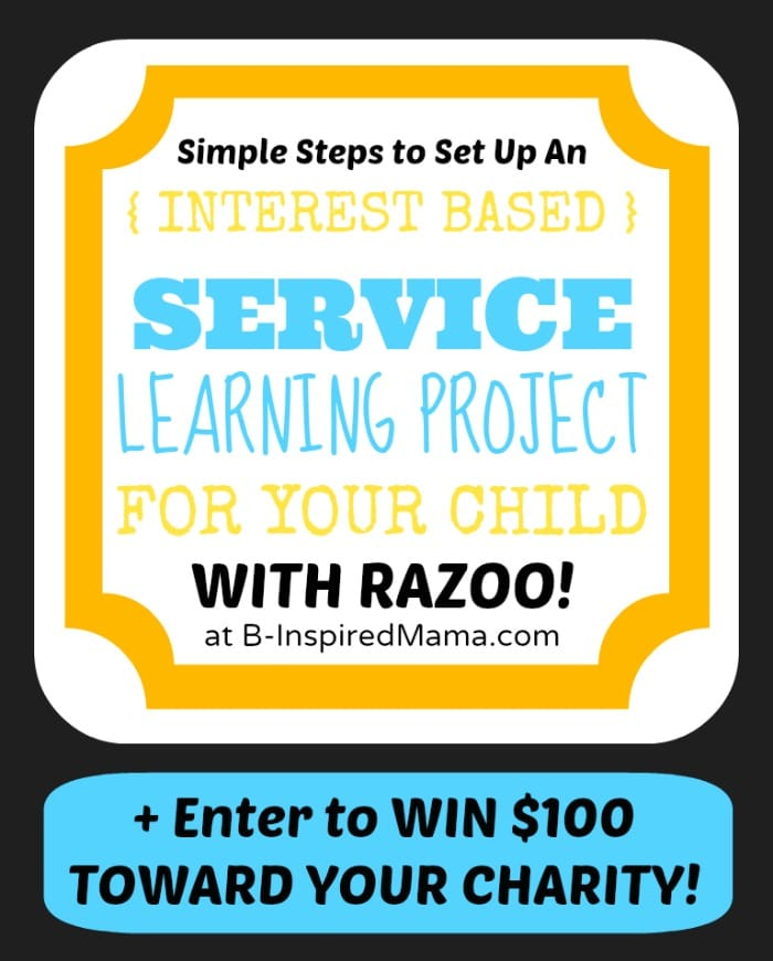 Steps to Setting Up Interest Based Service Learning Projects for Kids from #RazooFundraiser and B-InspiredMama.com