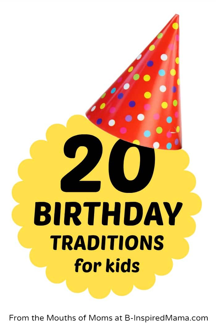20 Birthday Traditions for Kids at B-InspiredMama.com