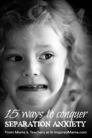 15 Ways to Conquer Separation Anxiety in Children at B-Inspired Mama