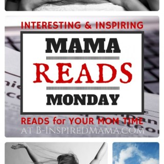 Mama Reads Mondays – Interesting & Inspiring Reads for Moms