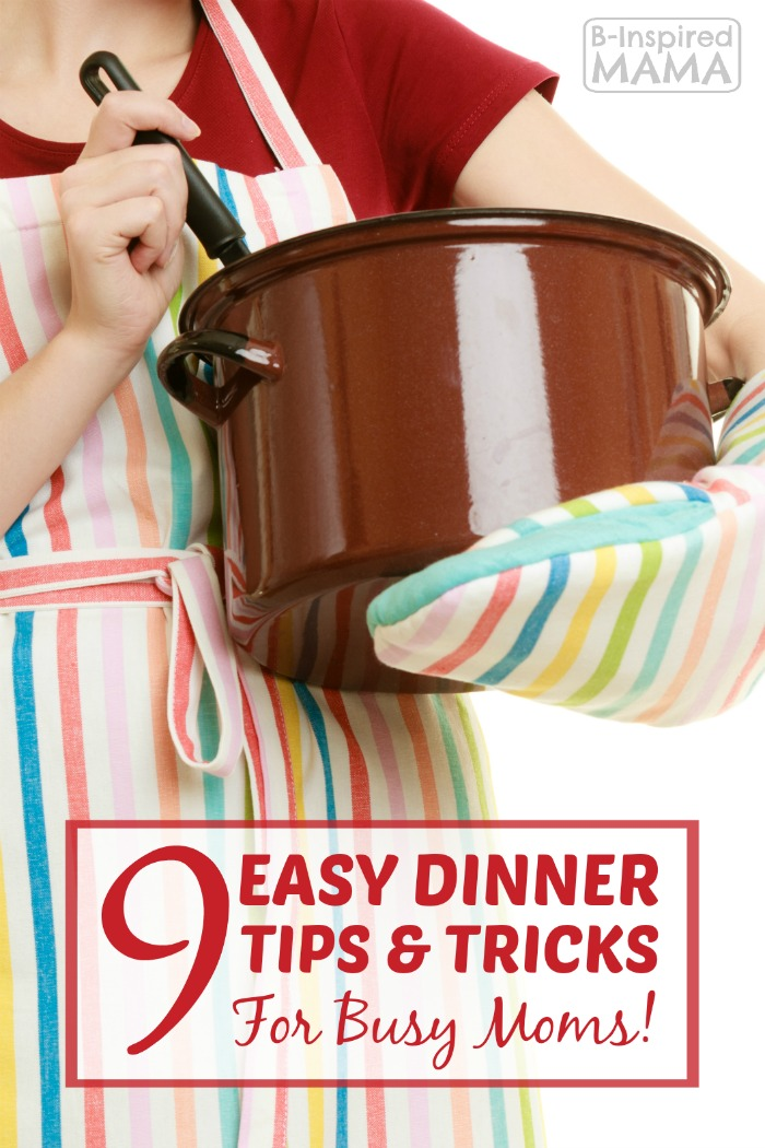 9 Easy Dinner Tips & Tricks for Busy Moms