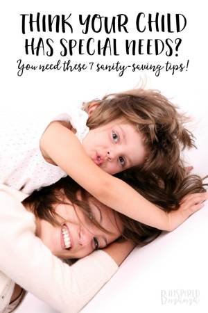 7 Sanity-Saving Tips if You Think Your Child has Special Needs - from a mama with LOTS of experience - at B-Inspired Mama