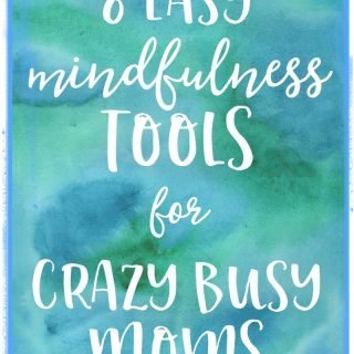 8 Easy Mindfulness Tools for Even Crazy-Busy Moms