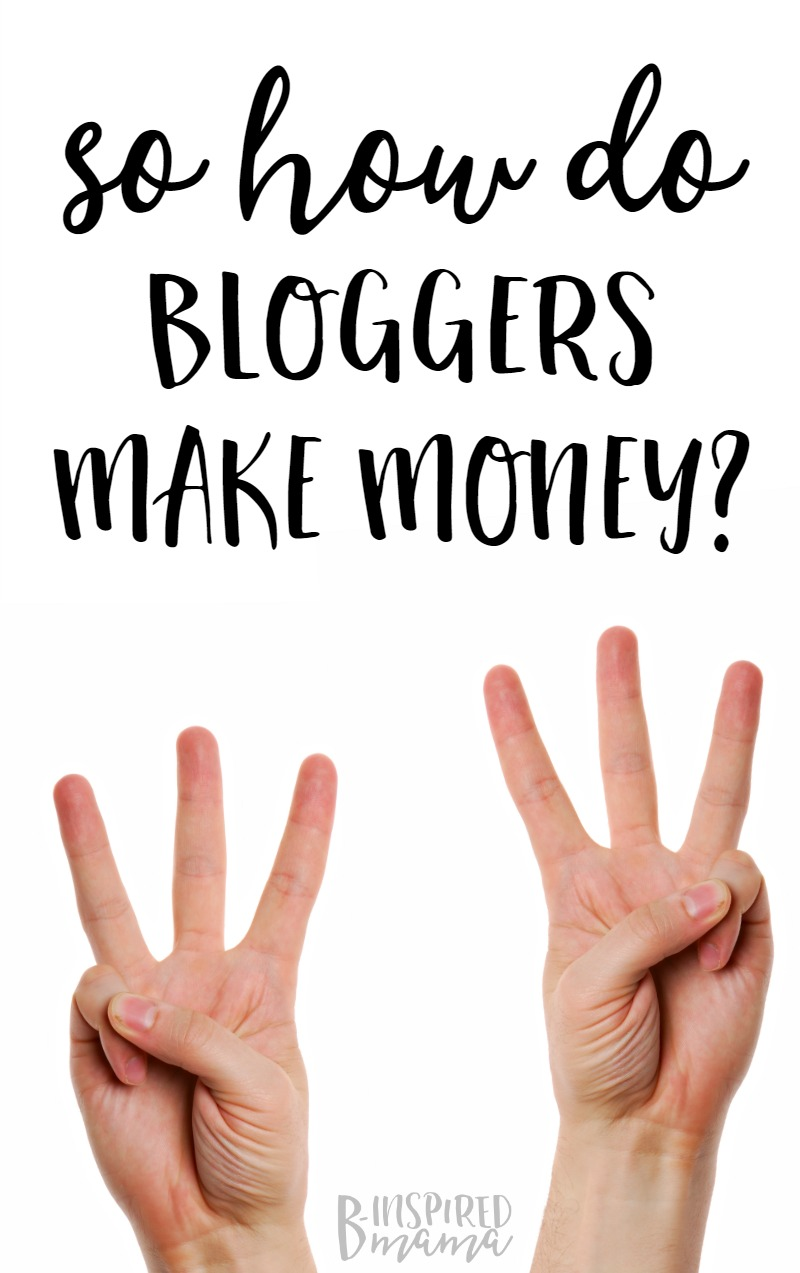So how do bloggers make money anyway? My 3 X 3 answer - at B-Inspired Mama