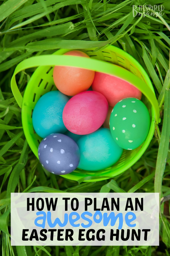 How to Plan an Easter Egg Hunt the kids will LOVE - at B-Inspired Mama