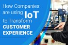3 Smart Ways to Transform Customer Experience via IoT