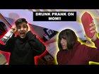 DRUNK PRANK ON MOM (my mom got mad)