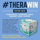 Win a Therapedic® Comfort Visco Memory Foam Topper, up to a $219.99 value {US} (3/18/2019)