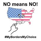 #MyBordersMyChoice: No means NO! (8 days left before Jan 21 to print your posters - do it for Kate!)