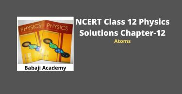 NCERT CLass 12 Physics Chapter 12 Atoms solution