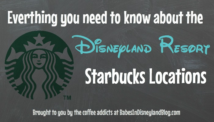Everything you need to know about the Disneyland Resort Starbucks locations