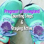 Pregnant at Disneyland: Counting Steps & Staying Active!