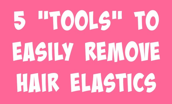 5 Tools to Easily Remove Hair Elastics from BabesInHairland.com #hairhack #hair #elastics