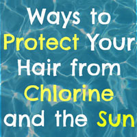 10 Ways to Protect Your Hair from Chlorine & the Sun