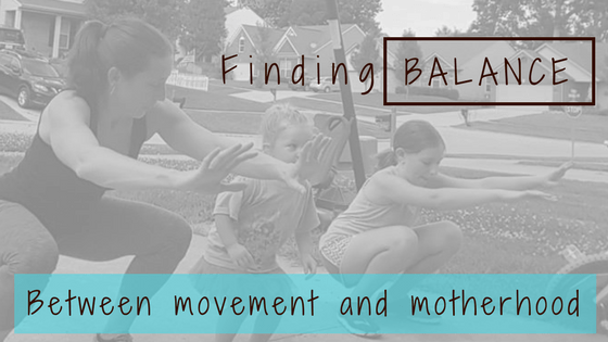 Finding Balance Between Movement And Motherhood