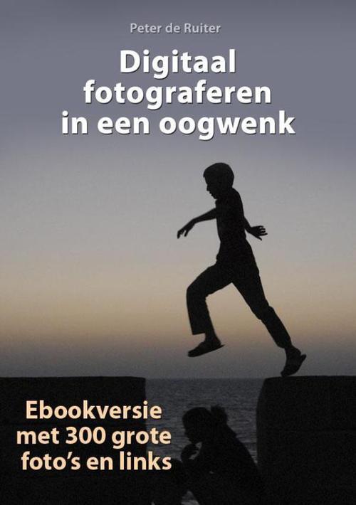 Digitaal fotograferen in een oogwenk - Peter de Ruiter - ebook