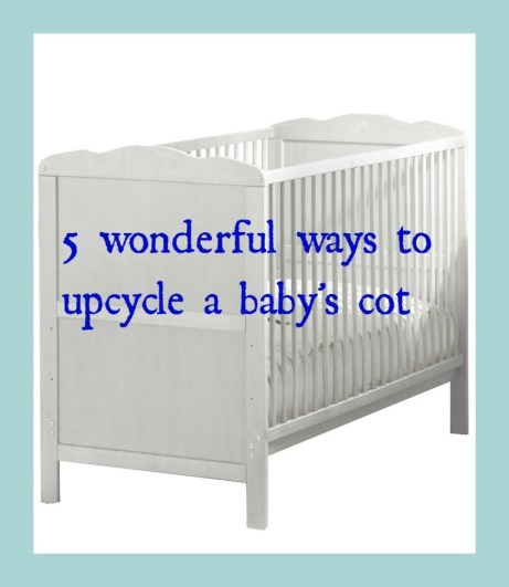 upcycle a babys cot, upcycle a cot