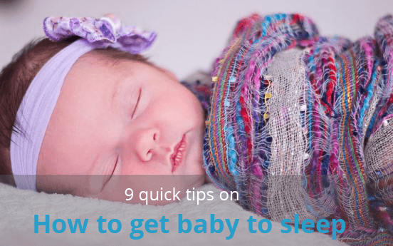 9 Quick Tips on How to Get Baby to Sleep