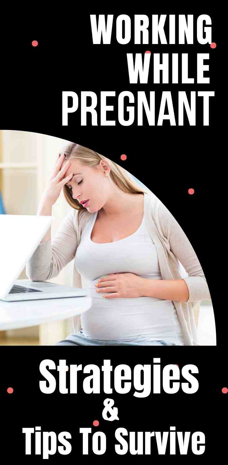 Working While Pregnant Strategies & Tips To Survive