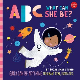 Cover of ABC what can she be? by sugar snap studio
