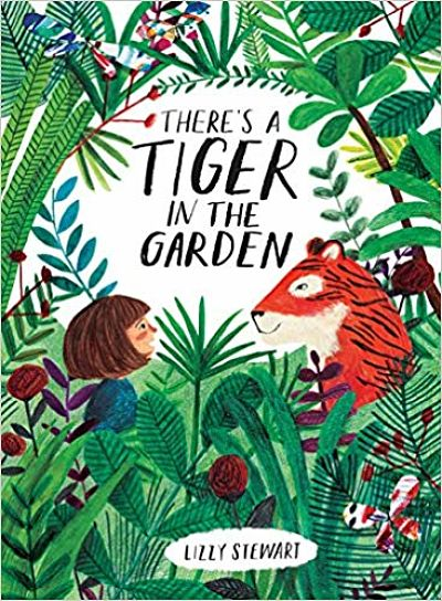Cover of There's a Tiger in the Garden by Lizzy Stewart