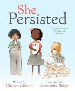Cover of She Persisted: 13 American Women Who Changed the the world