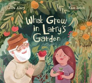 Cover of what-grew-in-larry's-garden-alary