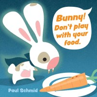 Book cover of Bunny: Don't Play with Your Food by Schmid