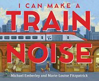 Book cover of I can make a train noise by Emberley