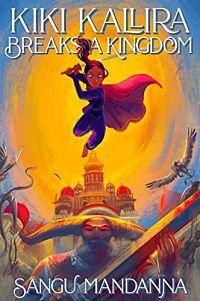 Book cover of Kiki Kallira Breaks a Kingdom by Mandanna