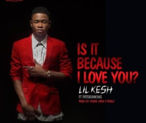 Lil-Kesh-Patoranking-Is-It-Because-I-Love-You-400x336